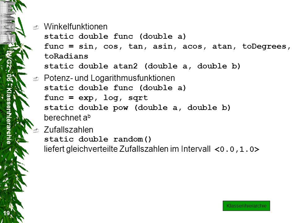 DVG2 - 06 - Klassenhierarchie 19 Winkelfunktionen static double func (double a) func = sin, cos, tan, asin, acos, atan, toDegrees, toRadians static do