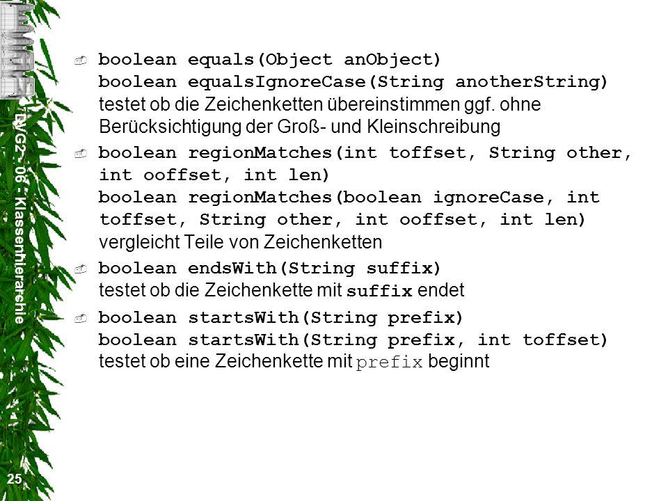 DVG2 - 06 - Klassenhierarchie 25 boolean equals(Object anObject) boolean equalsIgnoreCase(String anotherString) testet ob die Zeichenketten übereinstimmen ggf.