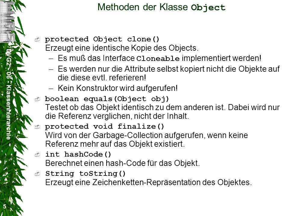 DVG2 - 06 - Klassenhierarchie 5 Methoden der Klasse Object protected Object clone() Erzeugt eine identische Kopie des Objects.