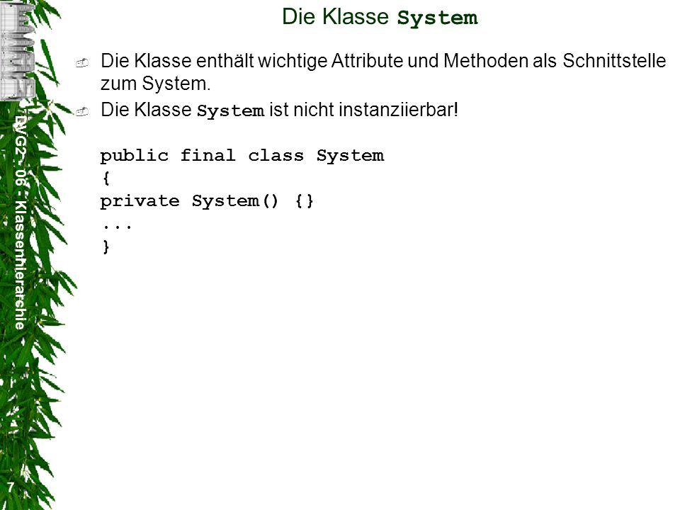 DVG2 - 06 - Klassenhierarchie 7 Die Klasse System Die Klasse enthält wichtige Attribute und Methoden als Schnittstelle zum System.