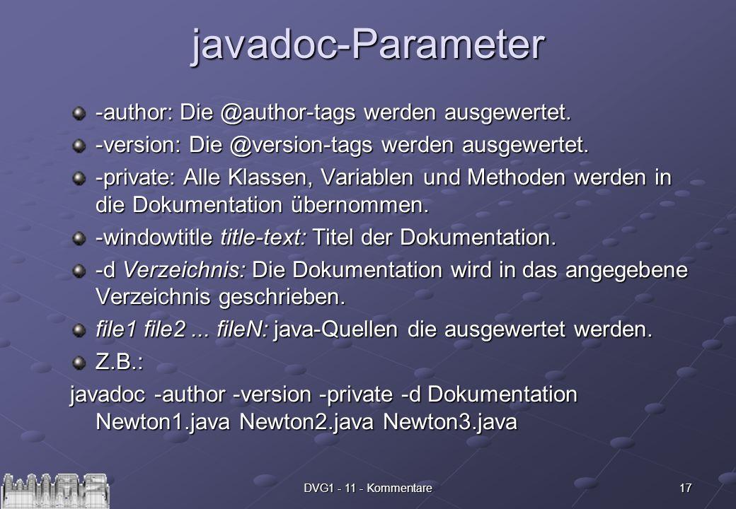 17DVG1 - 11 - Kommentarejavadoc-Parameter -author: Die @author-tags werden ausgewertet. -version: Die @version-tags werden ausgewertet. -private: Alle