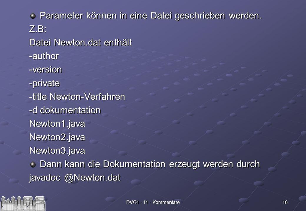 18DVG1 - 11 - Kommentare Parameter können in eine Datei geschrieben werden. Z.B: Datei Newton.dat enthält -author-version-private -title Newton-Verfah