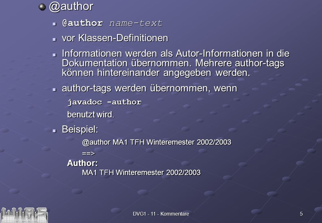 5DVG1 - 11 - Kommentare@author @author name-text @author name-text vor Klassen-Definitionen vor Klassen-Definitionen Informationen werden als Autor-Informationen in die Dokumentation übernommen.
