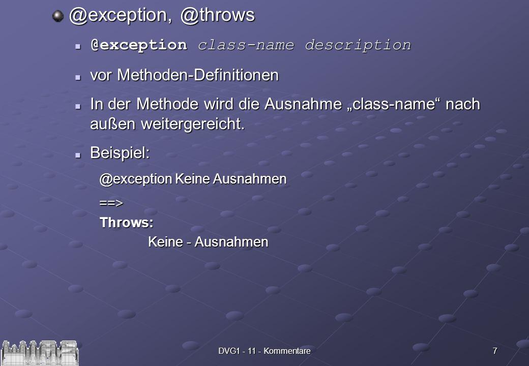 7DVG1 - 11 - Kommentare @exception, @throws @exception class-name description @exception class-name description vor Methoden-Definitionen vor Methoden