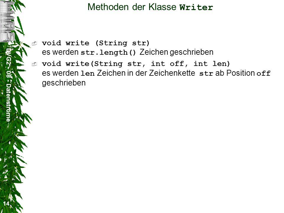 DVG2 - 08 - Datenströme 14 Methoden der Klasse Writer void write (String str) es werden str.length() Zeichen geschrieben void write(String str, int of