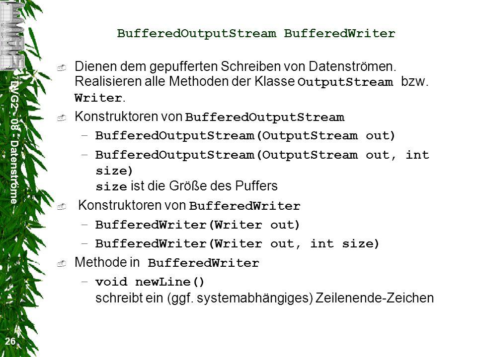 DVG2 - 08 - Datenströme 26 BufferedOutputStream BufferedWriter Dienen dem gepufferten Schreiben von Datenströmen. Realisieren alle Methoden der Klasse