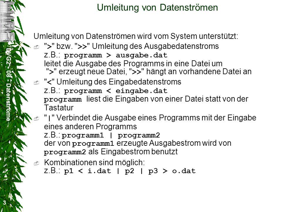 DVG2 - 08 - Datenströme 3 Umleitung von Datenströmen Umleitung von Datenströmen wird vom System unterstützt: