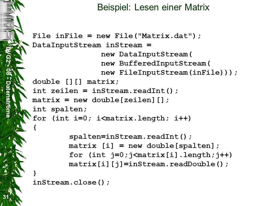 DVG2 - 08 - Datenströme 31 Beispiel: Lesen einer Matrix File inFile = new File(