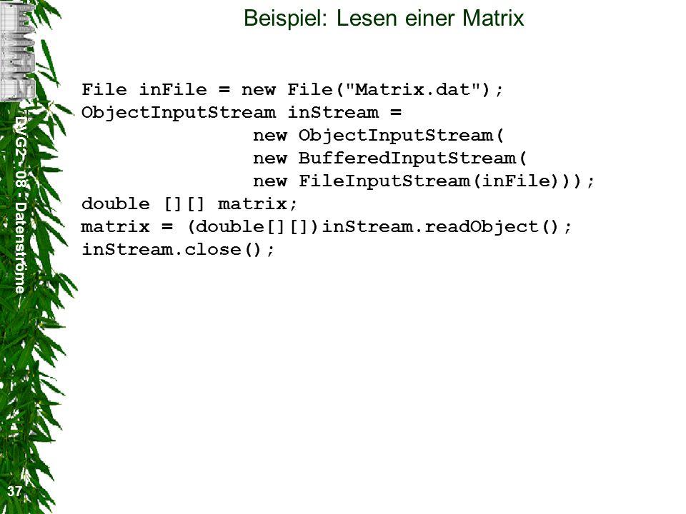 DVG2 - 08 - Datenströme 37 Beispiel: Lesen einer Matrix File inFile = new File(