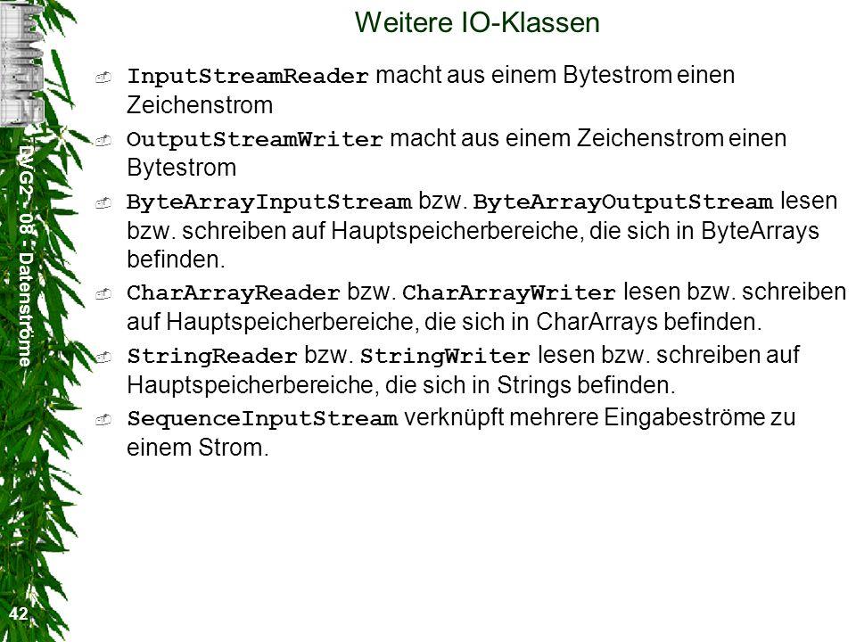 DVG2 - 08 - Datenströme 42 Weitere IO-Klassen InputStreamReader macht aus einem Bytestrom einen Zeichenstrom OutputStreamWriter macht aus einem Zeiche