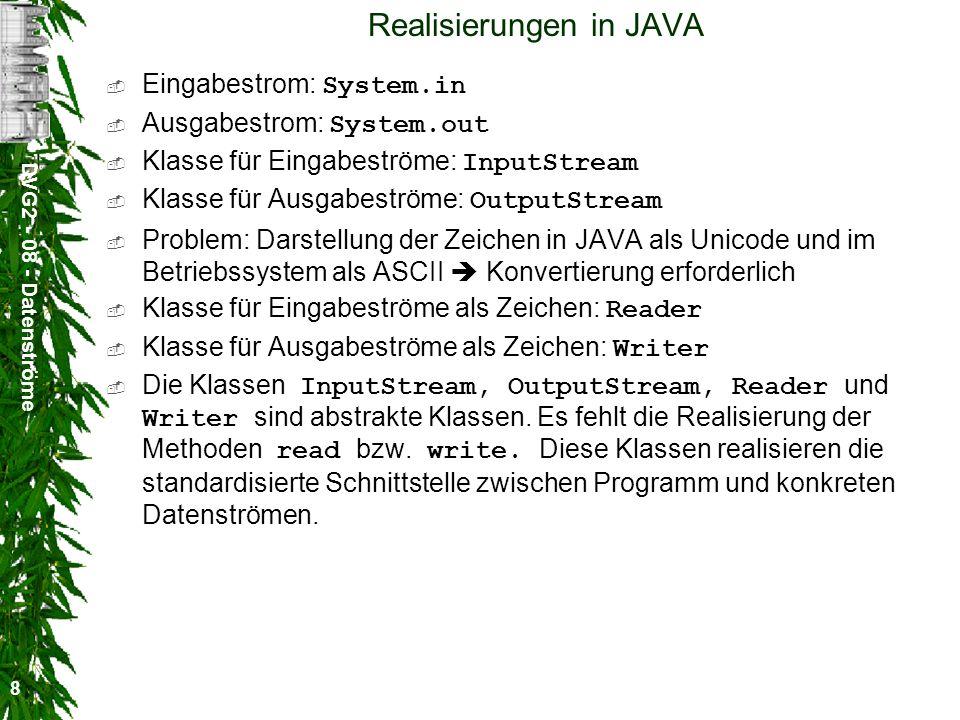 DVG2 - 08 - Datenströme 8 Realisierungen in JAVA Eingabestrom: System.in Ausgabestrom: System.out Klasse für Eingabeströme: InputStream Klasse für Aus