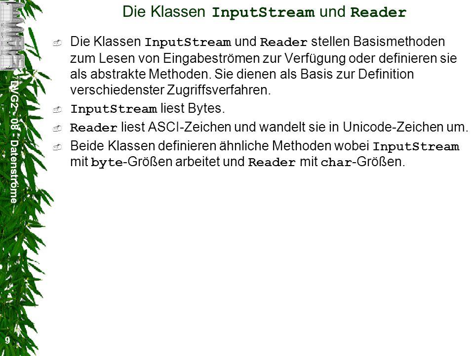DVG2 - 08 - Datenströme 9 Die Klassen InputStream und Reader Die Klassen InputStream und Reader stellen Basismethoden zum Lesen von Eingabeströmen zur