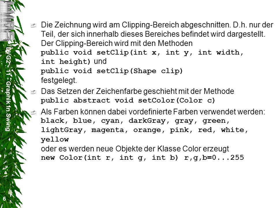 DVG2 - 11 - Graphik in Swing 17 Anschließend werden mit der Methode public void addImage(Image image, int id) die zu beobachtenden Images beim MediaTracker angemeldet.