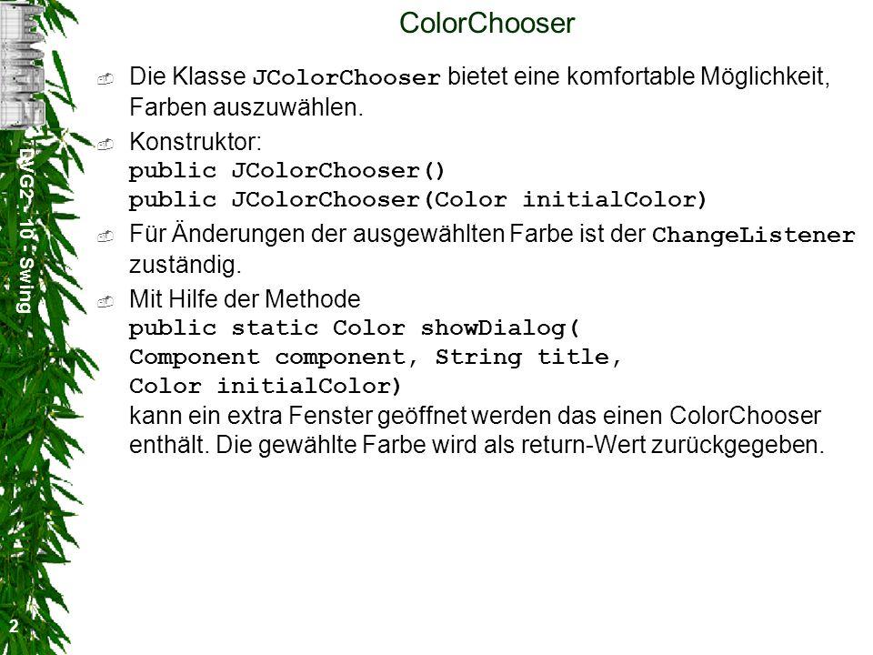 DVG2 - 10 - Swing 2 ColorChooser Die Klasse JColorChooser bietet eine komfortable Möglichkeit, Farben auszuwählen.