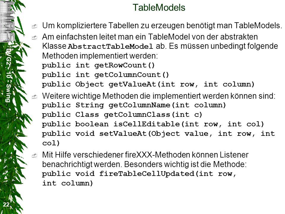 DVG2 - 10 - Swing 22 TableModels Um kompliziertere Tabellen zu erzeugen benötigt man TableModels.