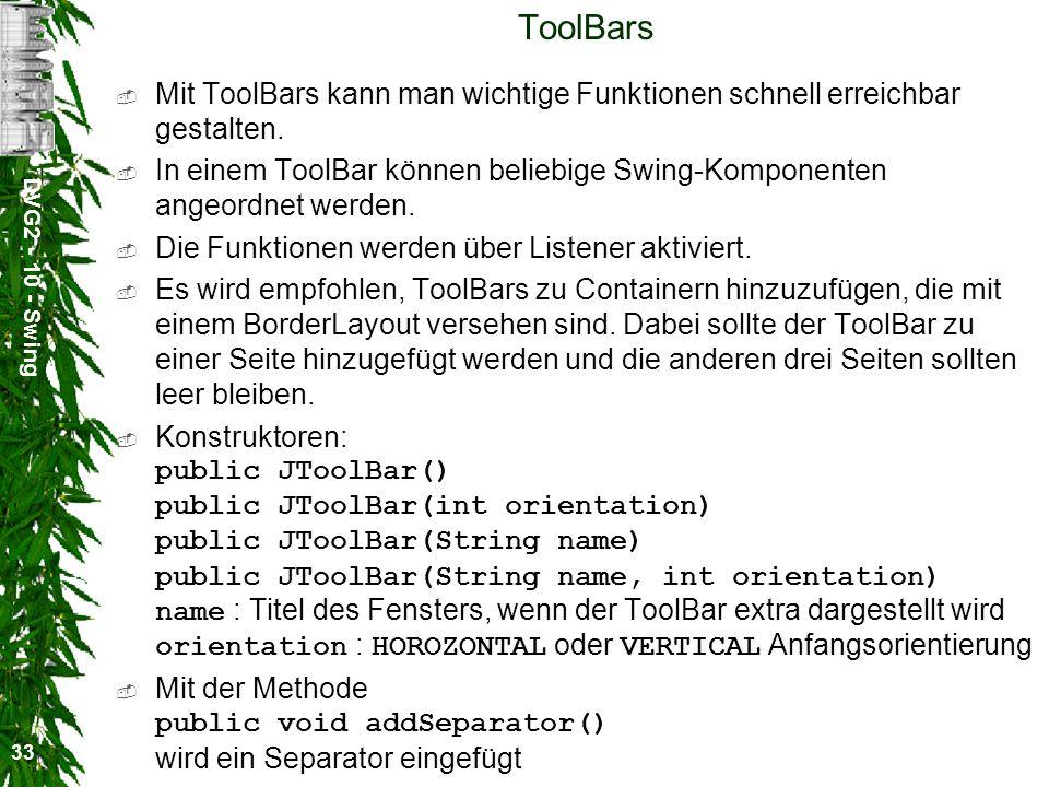 DVG2 - 10 - Swing 33 ToolBars Mit ToolBars kann man wichtige Funktionen schnell erreichbar gestalten.