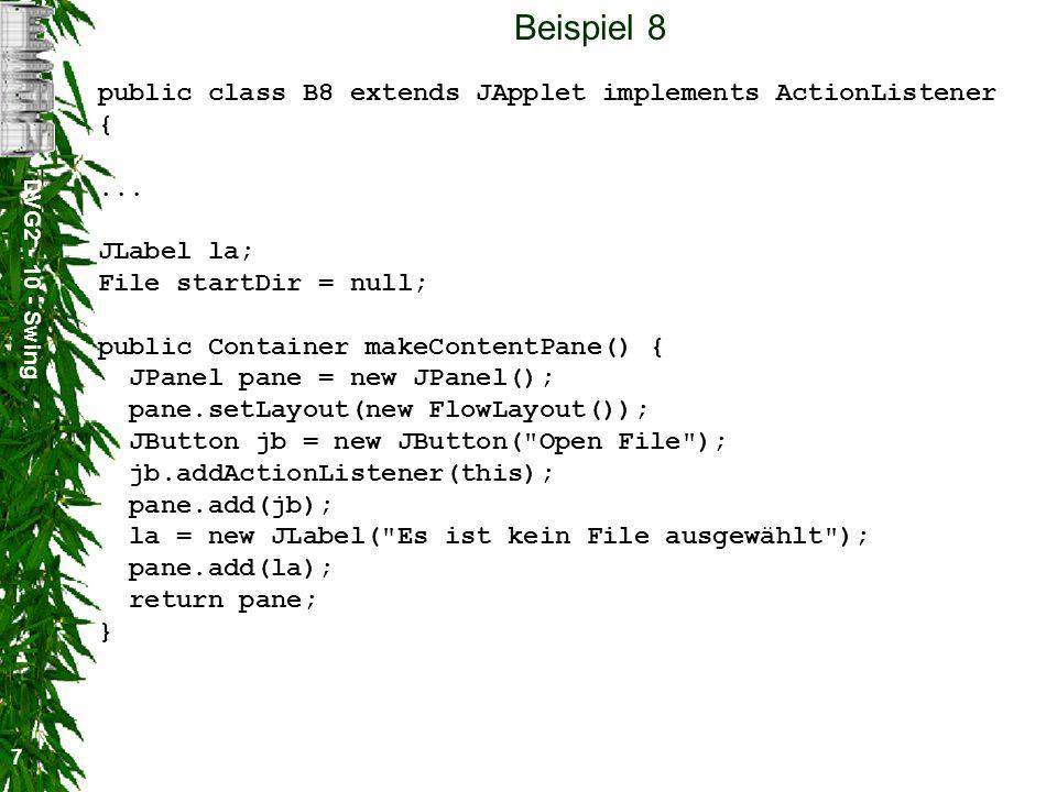 DVG2 - 10 - Swing 7 Beispiel 8 public class B8 extends JApplet implements ActionListener {...