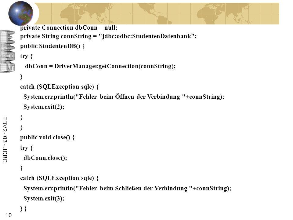EDV2 - 03 - JDBC 10 private Connection dbConn = null; private String connString =