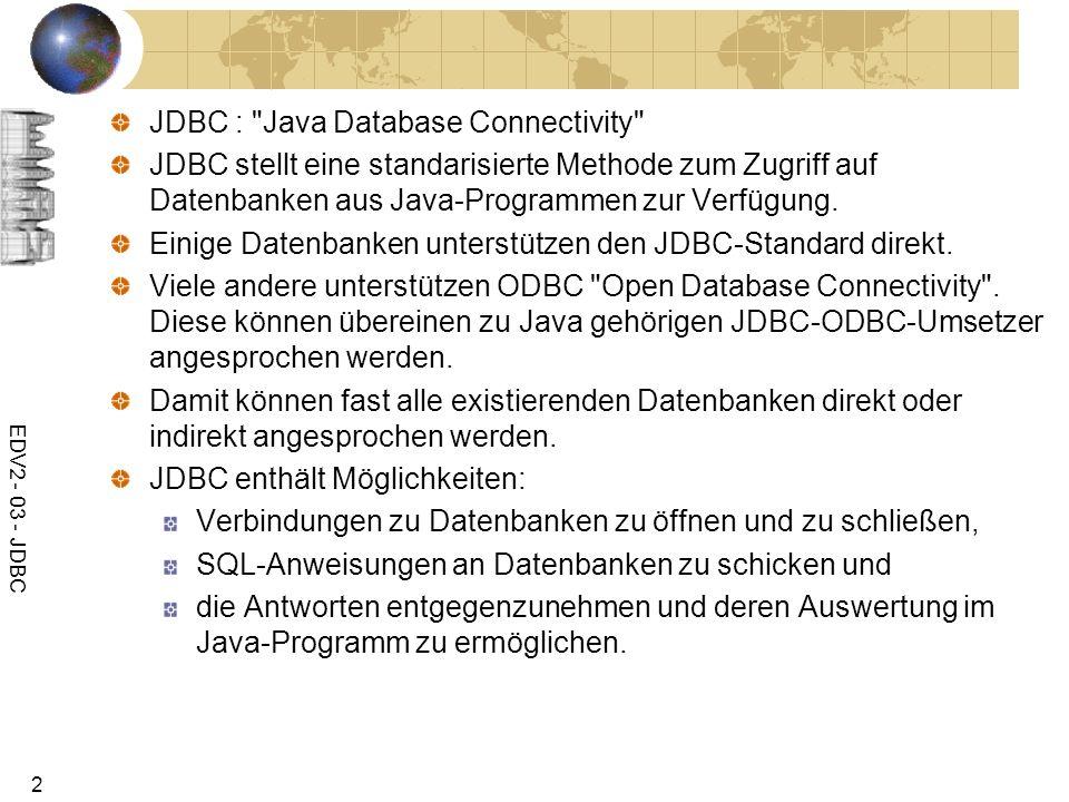 EDV2 - 03 - JDBC 3 JDBC baut vollständig auf SQL auf.