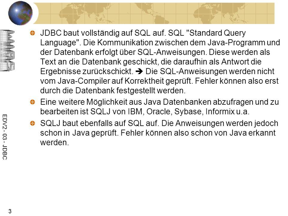 EDV2 - 03 - JDBC 3 JDBC baut vollständig auf SQL auf. SQL