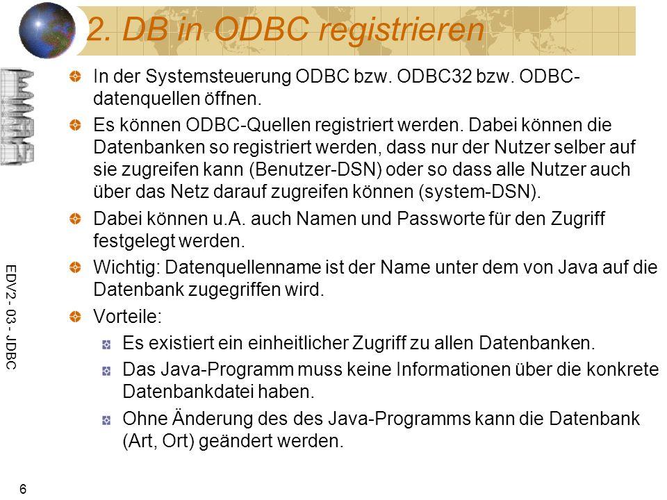 EDV2 - 03 - JDBC 6 2. DB in ODBC registrieren In der Systemsteuerung ODBC bzw. ODBC32 bzw. ODBC- datenquellen öffnen. Es können ODBC-Quellen registrie