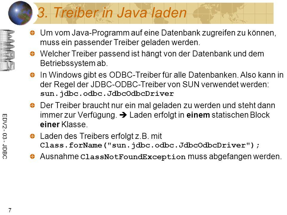 EDV2 - 03 - JDBC 8 public class StudentenDB { static { String driv = sun.jdbc.odbc.JdbcOdbcDriver ; try { Class.forName(driv); } catch (ClassNotFoundException cnfe) { System.err.println(driv+ nicht gefunden! ); System.exit(1); }
