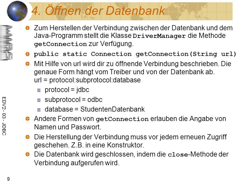 EDV2 - 03 - JDBC 10 private Connection dbConn = null; private String connString = jdbc:odbc:StudentenDatenbank ; public StudentenDB() { try { dbConn = DriverManager.getConnection(connString); } catch (SQLException sqle) { System.err.println( Fehler beim Öffnen der Verbindung +connString); System.exit(2); } public void close() { try { dbConn.close(); } catch (SQLException sqle) { System.err.println( Fehler beim Schließen der Verbindung +connString); System.exit(3); }