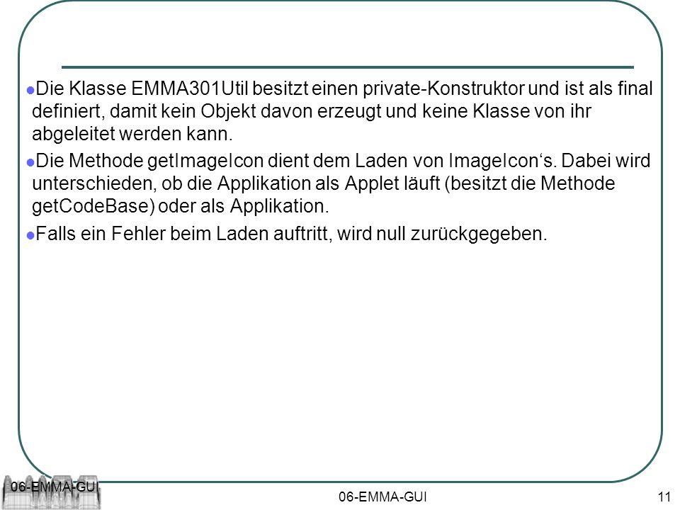 06-EMMA-GUI 11 Die Klasse EMMA301Util besitzt einen private-Konstruktor und ist als final definiert, damit kein Objekt davon erzeugt und keine Klasse