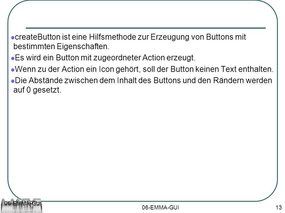 06-EMMA-GUI 13 createButton ist eine Hilfsmethode zur Erzeugung von Buttons mit bestimmten Eigenschaften. Es wird ein Button mit zugeordneter Action e