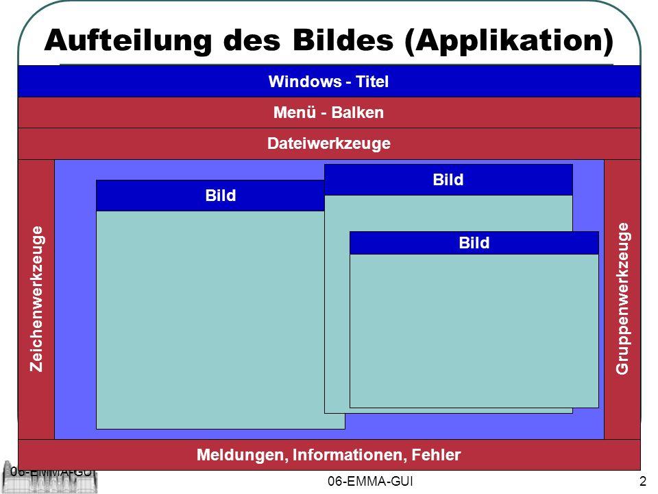 06-EMMA-GUI 2 Aufteilung des Bildes (Applikation) Menü - Balken Dateiwerkzeuge Zeichenwerkzeuge Meldungen, Informationen, Fehler Windows - Titel Gruppenwerkzeuge Bild