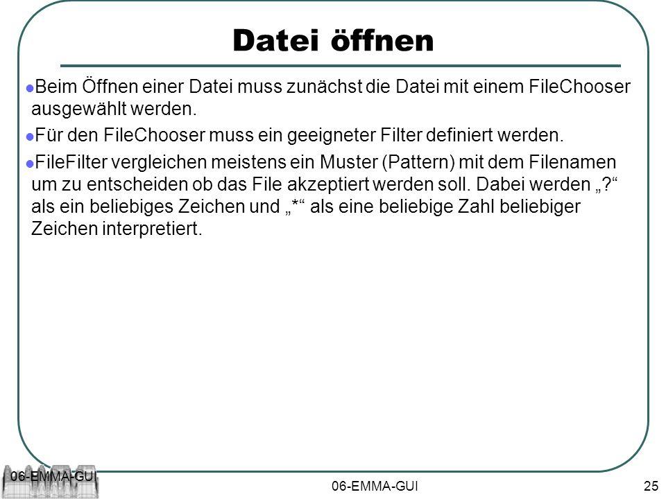 06-EMMA-GUI 25 Datei öffnen Beim Öffnen einer Datei muss zunächst die Datei mit einem FileChooser ausgewählt werden. Für den FileChooser muss ein geei
