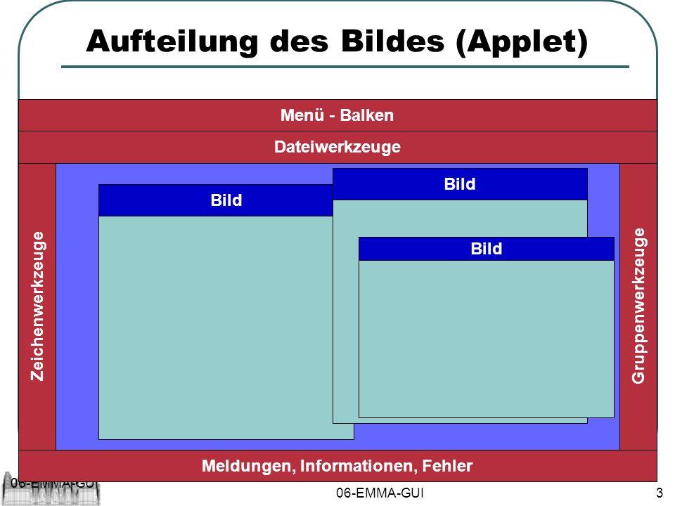 06-EMMA-GUI 3 Aufteilung des Bildes (Applet) Menü - Balken Dateiwerkzeuge Zeichenwerkzeuge Meldungen, Informationen, Fehler Gruppenwerkzeuge Bild