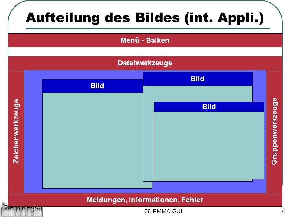 06-EMMA-GUI 4 Aufteilung des Bildes (int. Appli.) Menü - Balken Dateiwerkzeuge Zeichenwerkzeuge Meldungen, Informationen, Fehler Gruppenwerkzeuge Bild