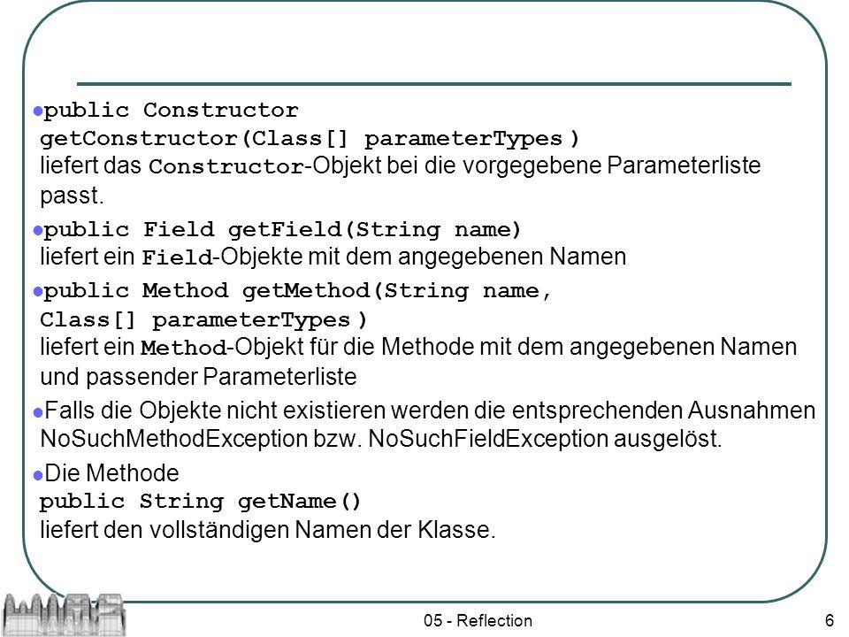05 - Reflection6 public Constructor getConstructor(Class[] parameterTypes ) liefert das Constructor -Objekt bei die vorgegebene Parameterliste passt.
