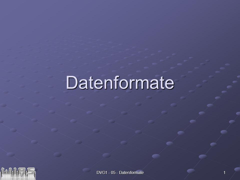 DVG1 - 05 - Datenformate 1 Datenformate