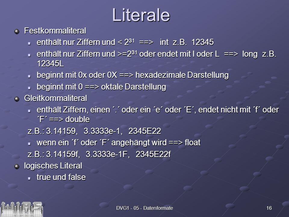 16DVG1 - 05 - DatenformateLiteraleFestkommaliteral enthält nur Ziffern und int z.B. 12345 enthält nur Ziffern und int z.B. 12345 enthält nur Ziffern u