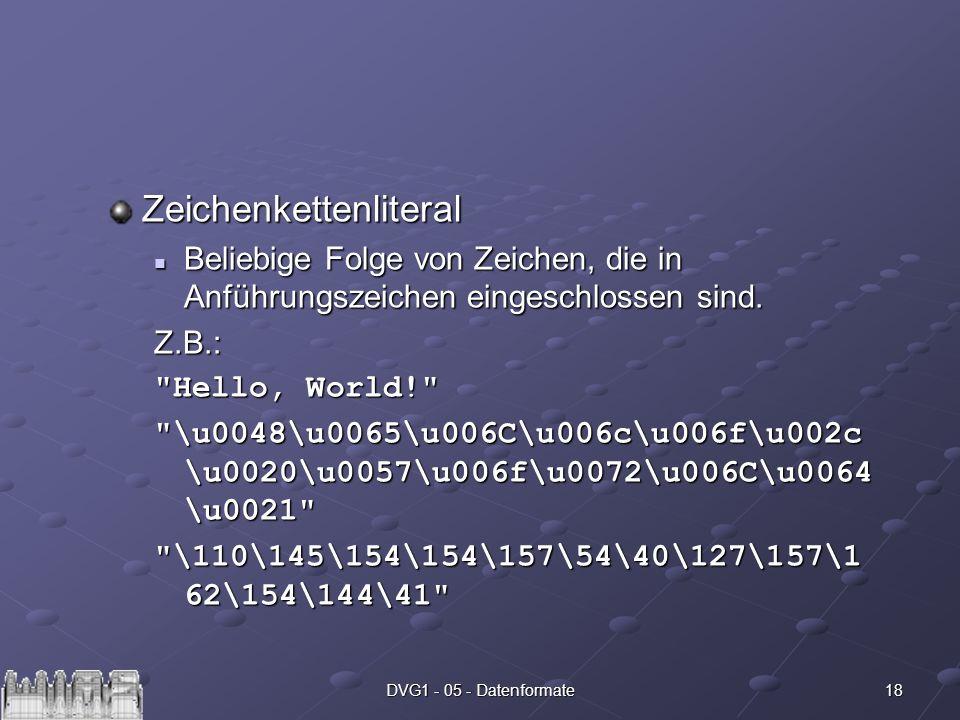18DVG1 - 05 - Datenformate Zeichenkettenliteral Beliebige Folge von Zeichen, die in Anführungszeichen eingeschlossen sind. Beliebige Folge von Zeichen