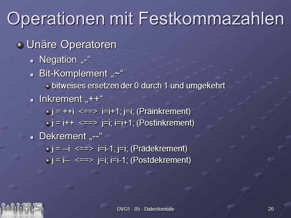 20DVG1 - 05 - Datenformate Operationen mit Festkommazahlen Unäre Operatoren Negation - Negation - Bit-Komplement ~ Bit-Komplement ~ bitweises ersetzen