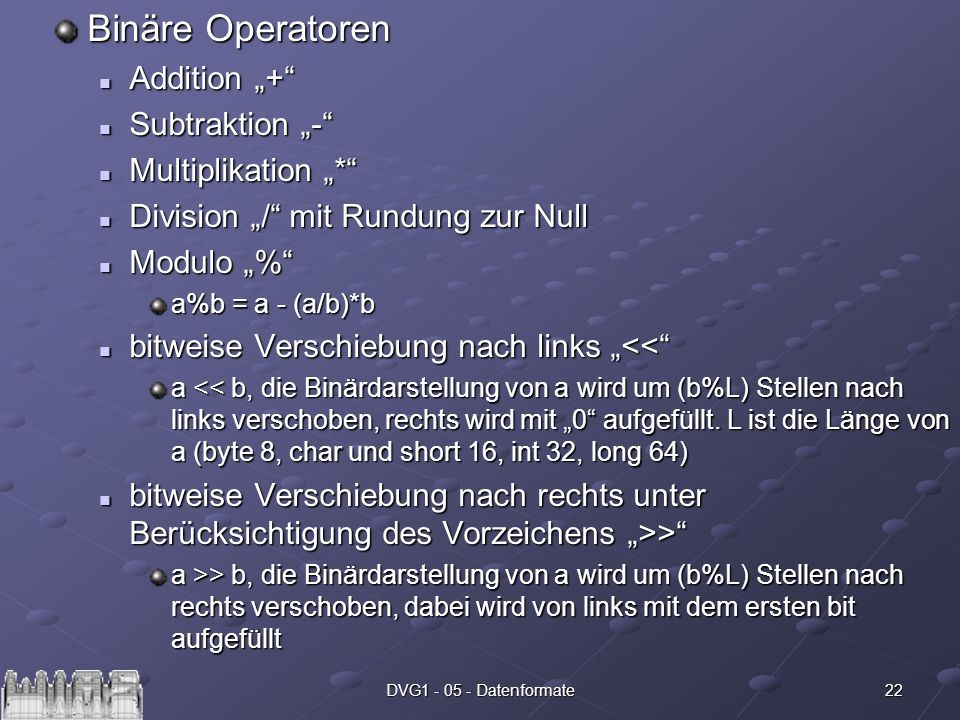 22DVG1 - 05 - Datenformate Binäre Operatoren Addition + Addition + Subtraktion - Subtraktion - Multiplikation * Multiplikation * Division / mit Rundun