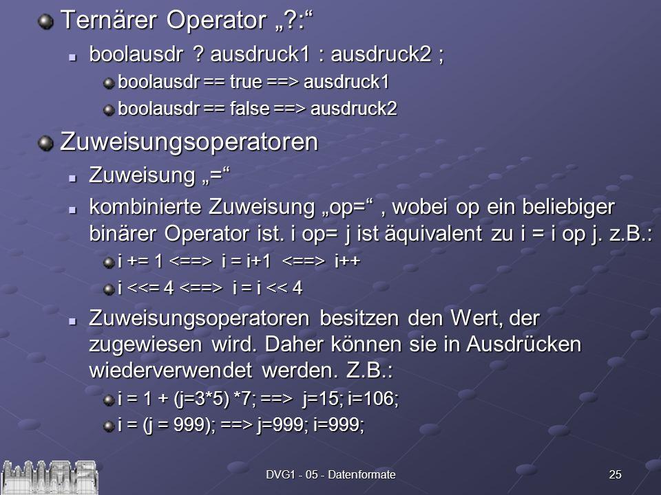 25DVG1 - 05 - Datenformate Ternärer Operator ?: boolausdr ? ausdruck1 : ausdruck2 ; boolausdr ? ausdruck1 : ausdruck2 ; boolausdr == true ==> ausdruck