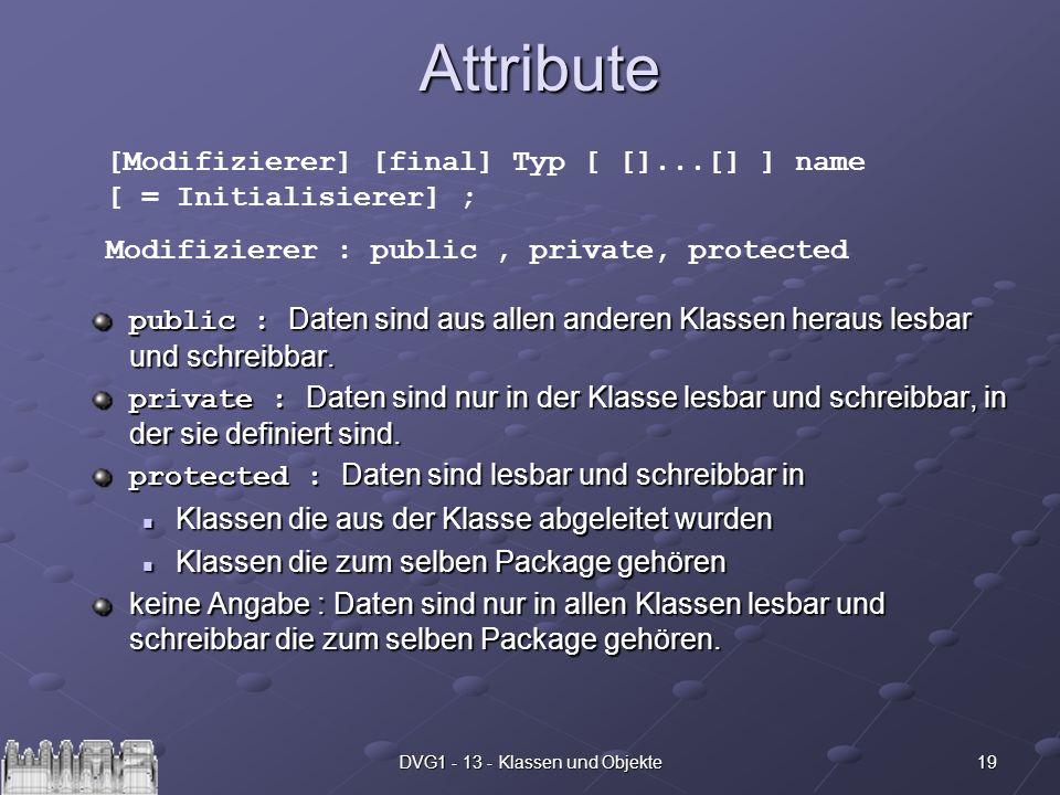 19DVG1 - 13 - Klassen und ObjekteAttribute public : Daten sind aus allen anderen Klassen heraus lesbar und schreibbar. private : Daten sind nur in der