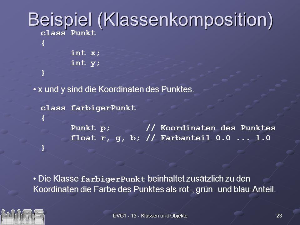 23DVG1 - 13 - Klassen und Objekte Beispiel (Klassenkomposition) class Punkt { int x; int y; } x und y sind die Koordinaten des Punktes. class farbiger