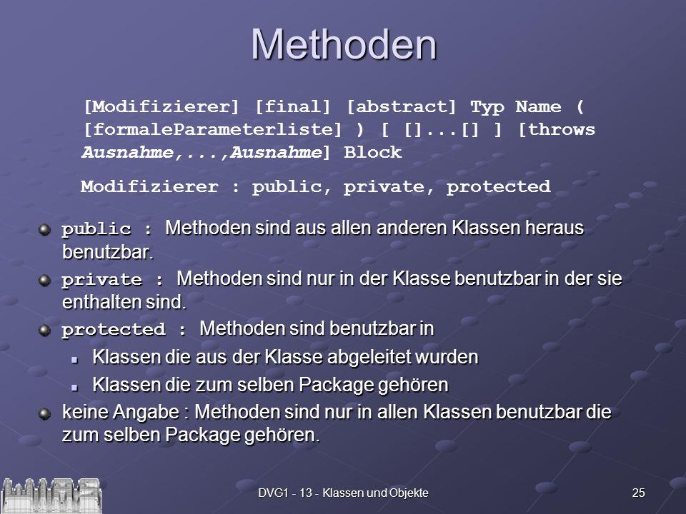 25DVG1 - 13 - Klassen und ObjekteMethoden public : Methoden sind aus allen anderen Klassen heraus benutzbar. private : Methoden sind nur in der Klasse