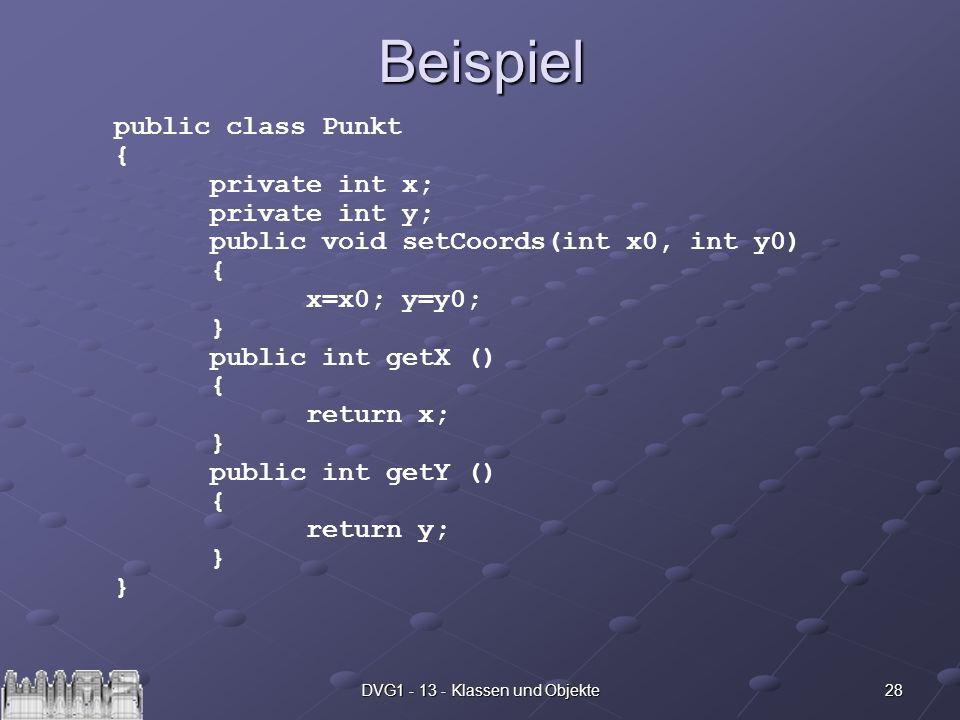 28DVG1 - 13 - Klassen und ObjekteBeispiel public class Punkt { private int x; private int y; public void setCoords(int x0, int y0) { x=x0; y=y0; } pub
