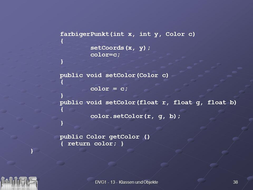 38DVG1 - 13 - Klassen und Objekte farbigerPunkt(int x, int y, Color c) { setCoords(x, y); color=c; } public void setColor(Color c) { color = c; } publ
