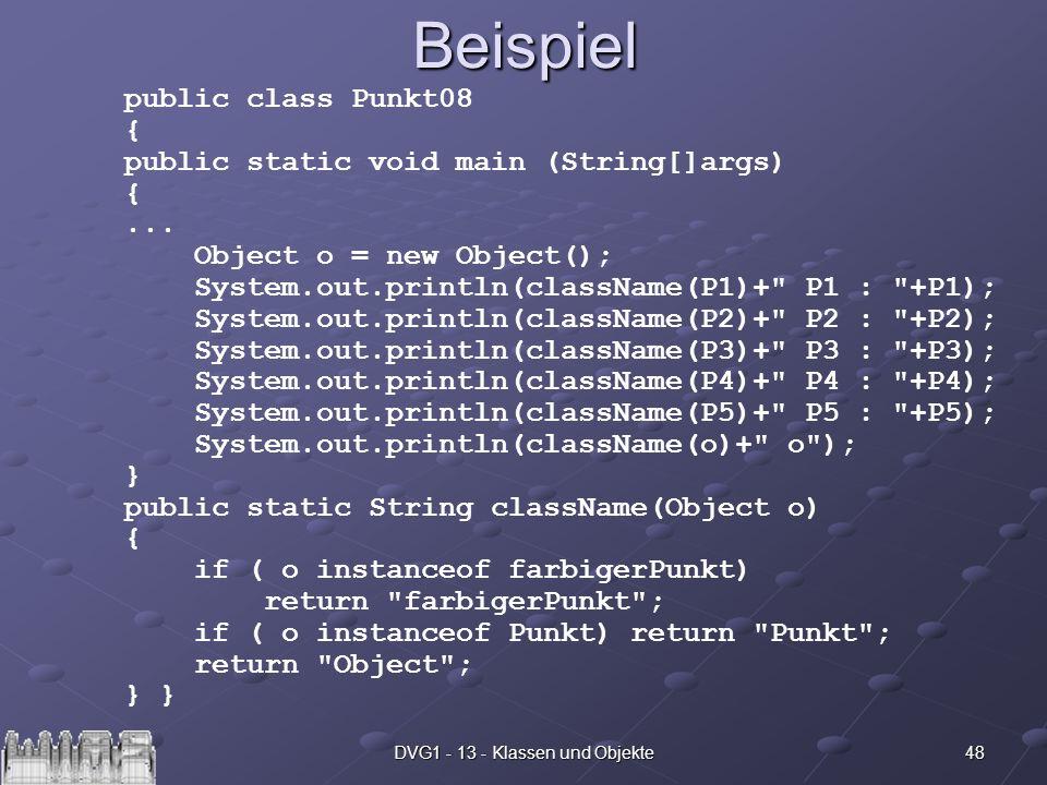 48DVG1 - 13 - Klassen und ObjekteBeispiel public class Punkt08 { public static void main (String[]args) {... Object o = new Object(); System.out.print