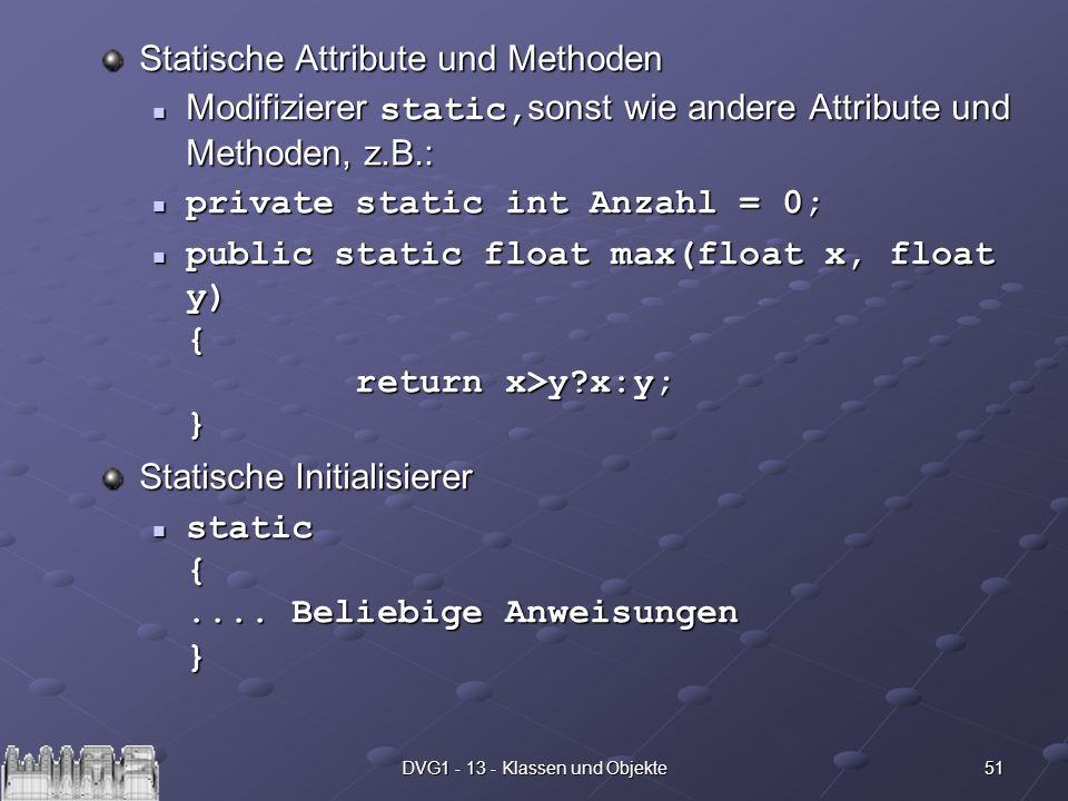 51DVG1 - 13 - Klassen und Objekte Statische Attribute und Methoden Modifizierer static, sonst wie andere Attribute und Methoden, z.B.: Modifizierer st