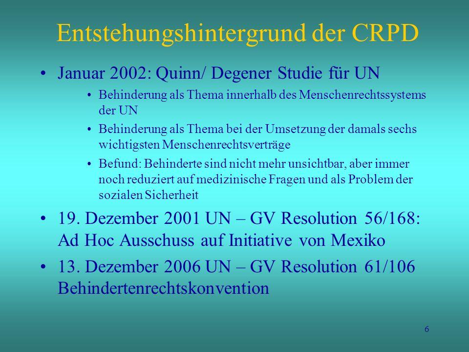 6 Entstehungshintergrund der CRPD Januar 2002: Quinn/ Degener Studie für UN Behinderung als Thema innerhalb des Menschenrechtssystems der UN Behinderu