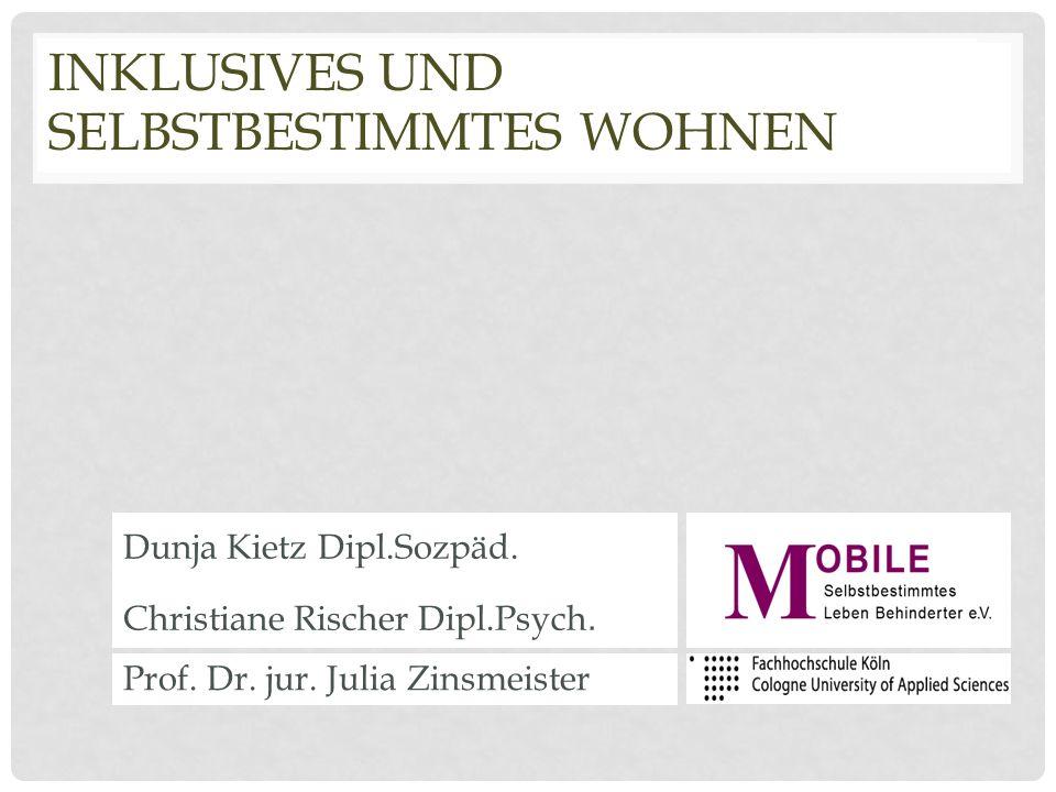Dunja Kietz Dipl.Sozpäd. Christiane Rischer Dipl.Psych. Prof. Dr. jur. Julia Zinsmeister INKLUSIVES UND SELBSTBESTIMMTES WOHNEN