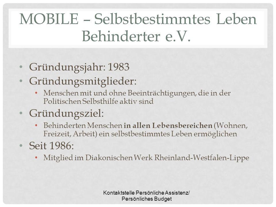 Kontaktstelle Persönliche Assistenz/ Persönliches Budget MOBILE – Selbstbestimmtes Leben Behinderter e.V. Gründungsjahr: 1983 Gründungsmitglieder: Men